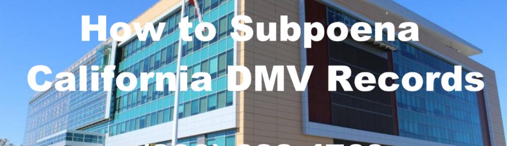 How to Subpoena California DMV Records